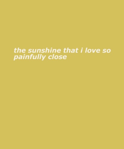 the sunshine that i love so painfully close