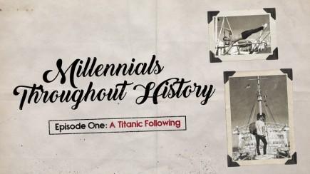 Millennials Throughout History: A Titanic Following
