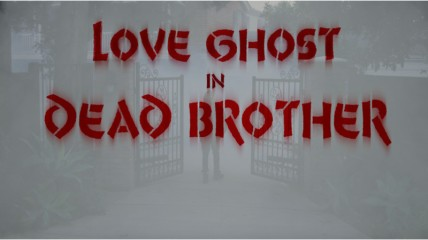 "Love Ghost: ""Dead Brother"""